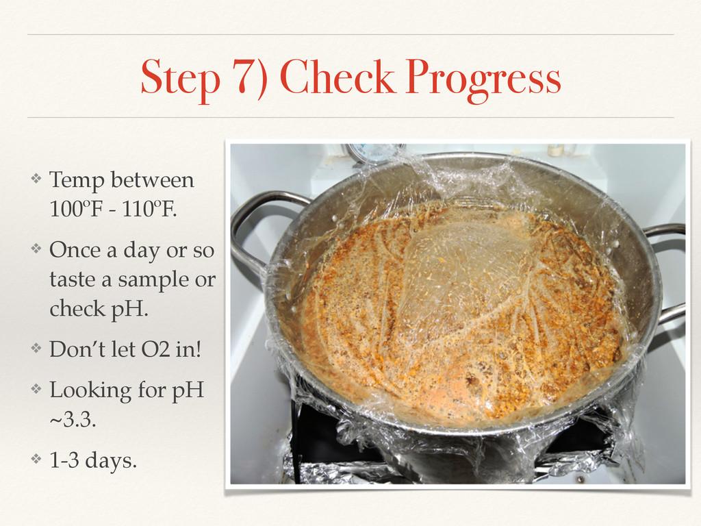 Step 7) Check Progress ❖ Temp between 100ºF - 1...
