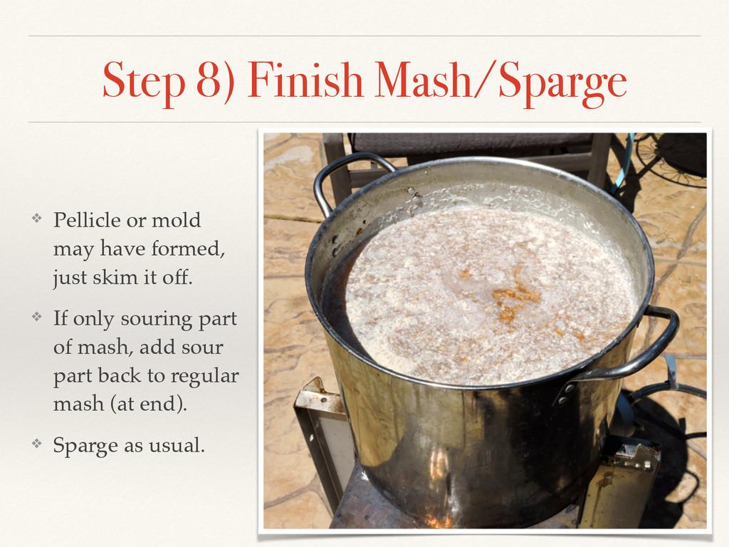 Step 8) Finish Mash/Sparge ❖ Pellicle or mold m...