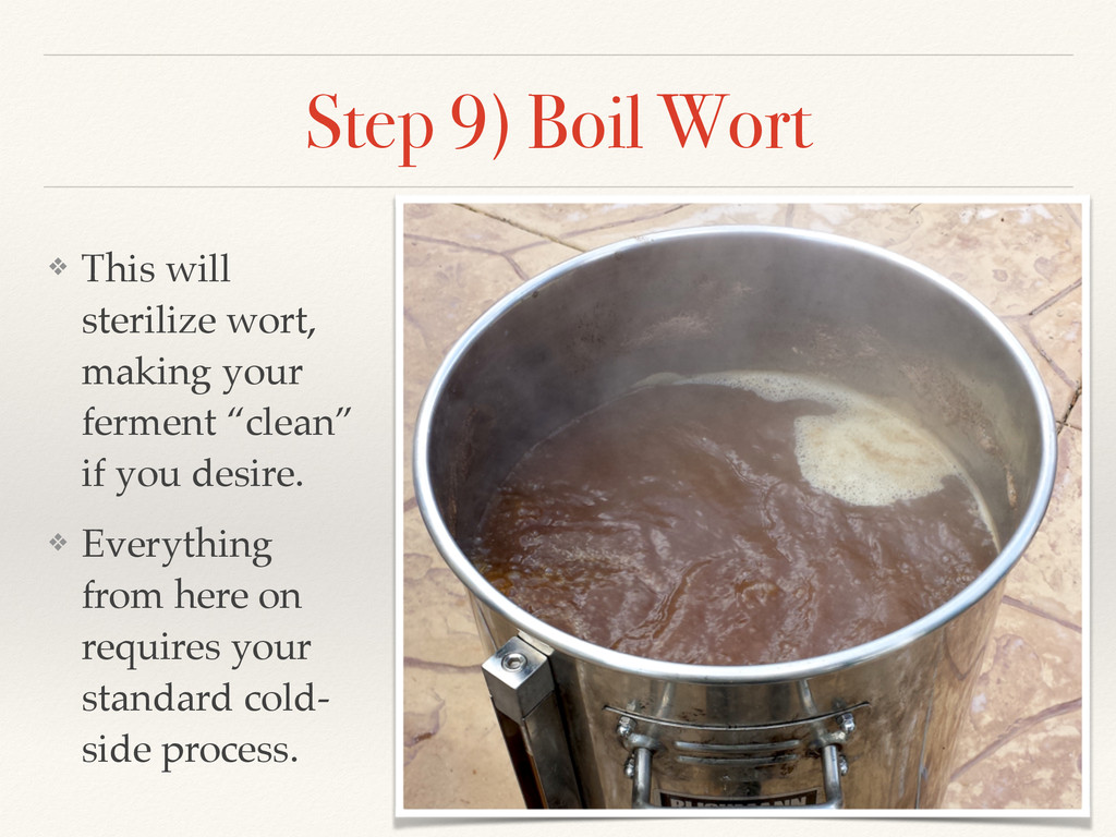 Step 9) Boil Wort ❖ This will sterilize wort, m...