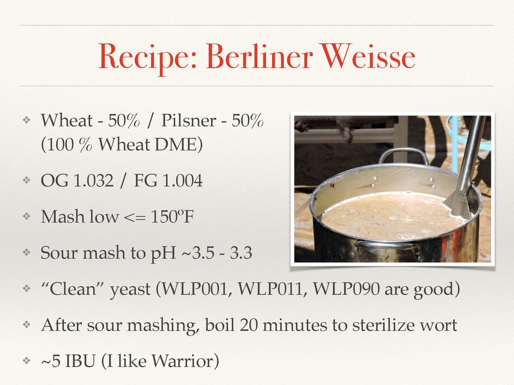 Recipe: Berliner Weisse ❖ Wheat - 50% / Pilsner...
