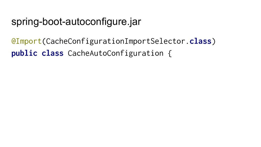 spring-boot-autoconfigure.jar @Import(CacheConf...