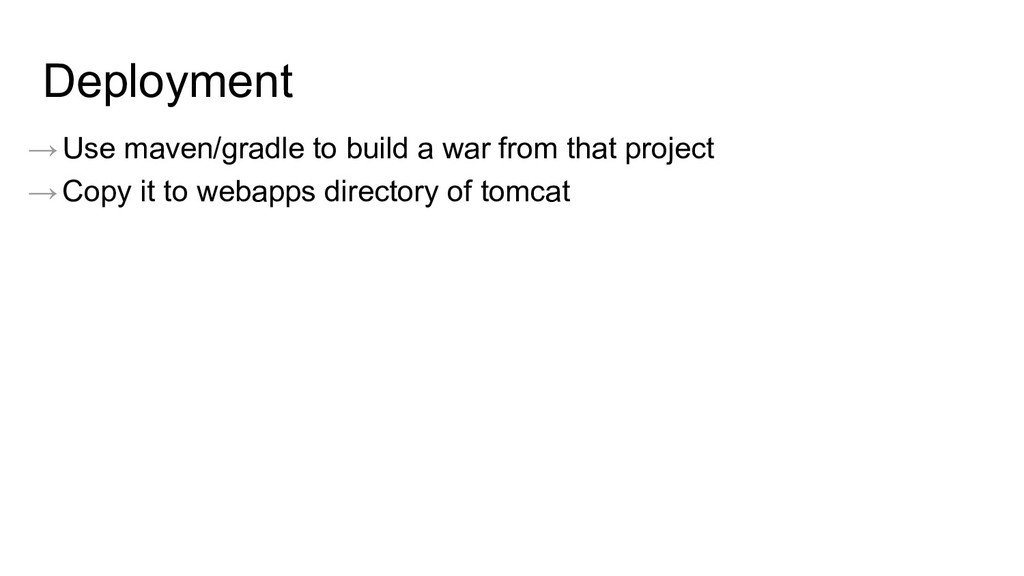 Deployment →Use maven/gradle to build a war fro...