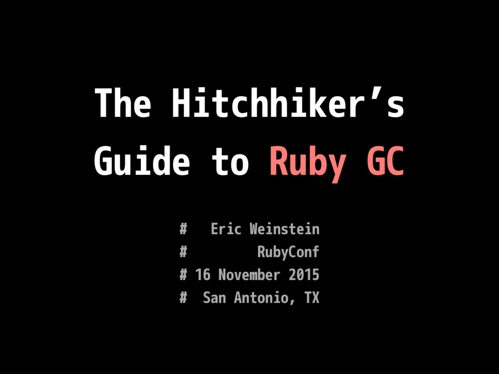 The Hitchhiker's Guide to Ruby GC # Eric Weinst...
