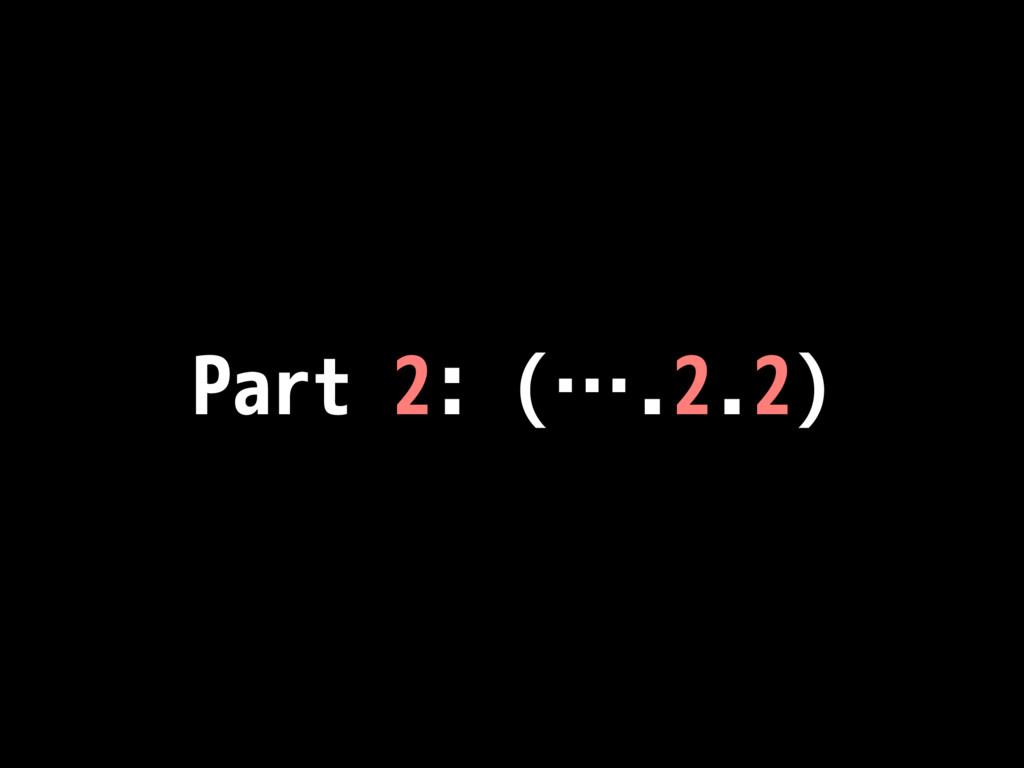 Part 2: (….2.2)