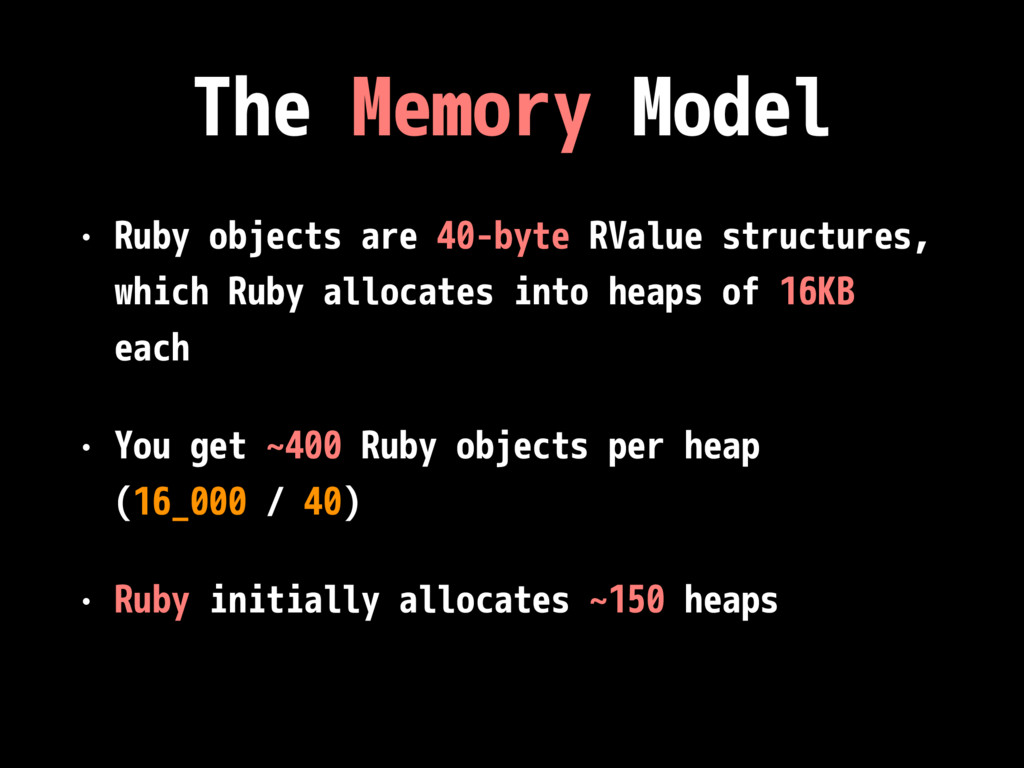 The Memory Model • Ruby objects are 40-byte RVa...