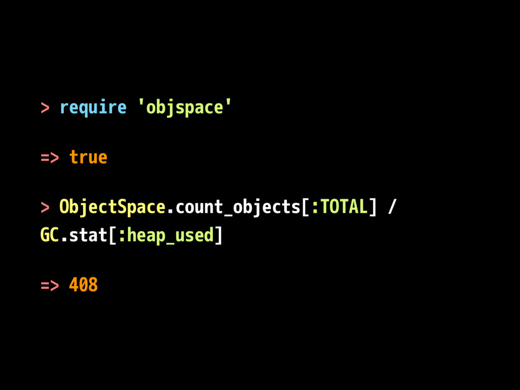 > require 'objspace' => true > ObjectSpace.coun...