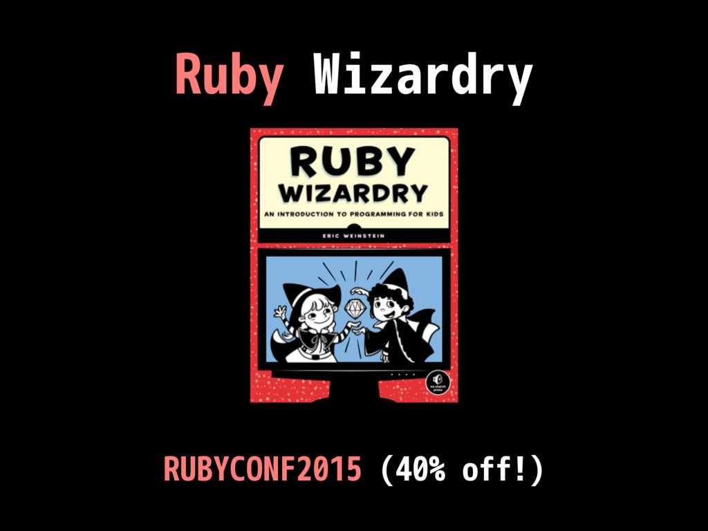 Ruby Wizardry RUBYCONF2015 (40% off!)