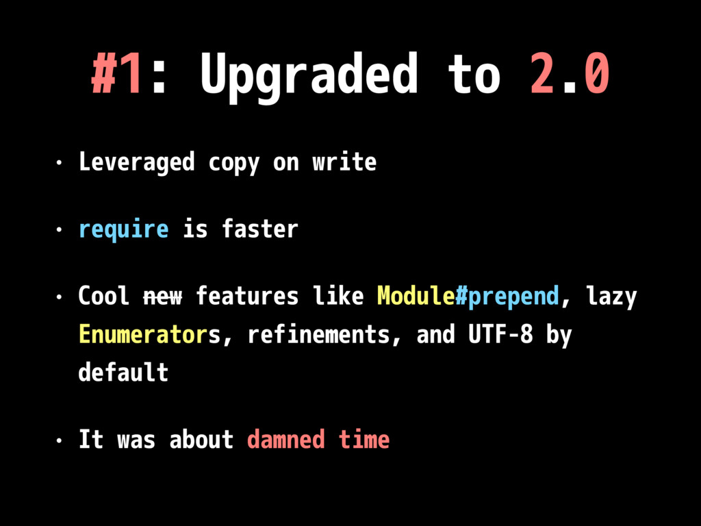 #1: Upgraded to 2.0 • Leveraged copy on write •...