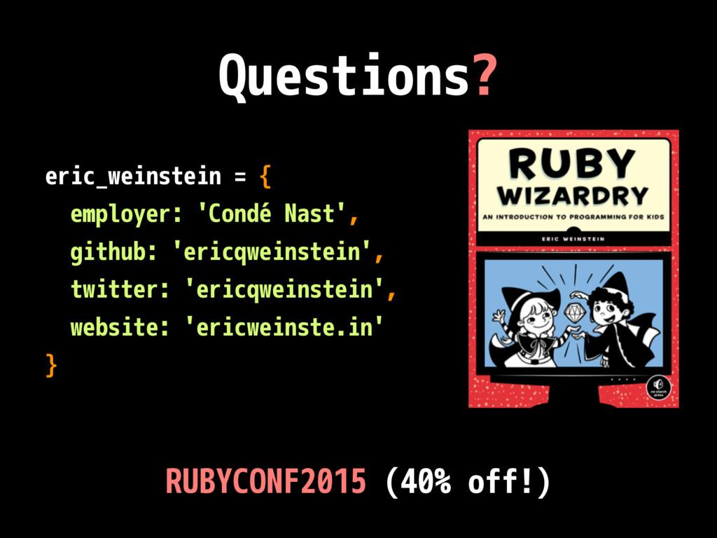 Questions? eric_weinstein = { employer: 'Condé ...