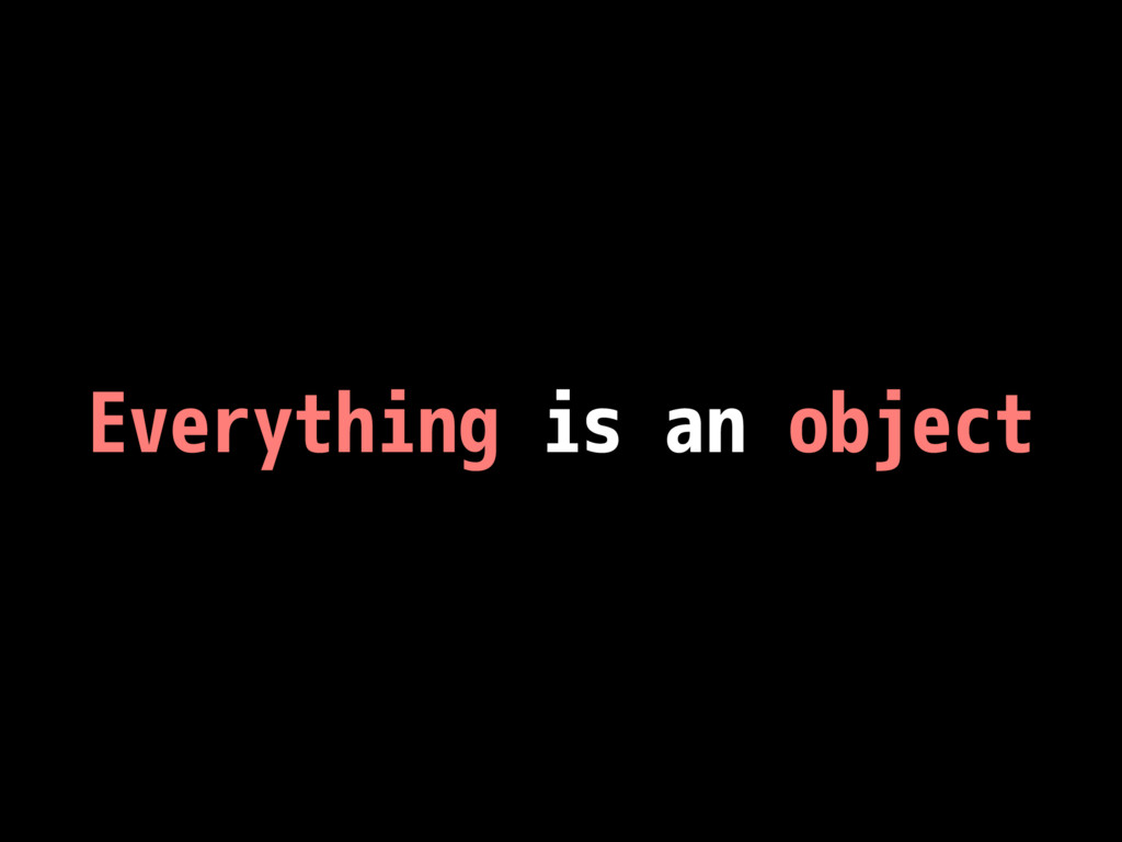 Everything is an object