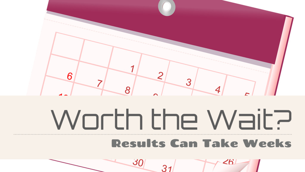 Worth the Wait? Results Can Take Weeks