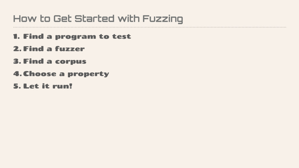 How to Get Started with Fuzzing 1. Find a progr...