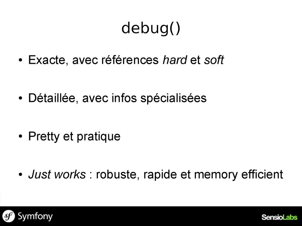 debug() ● Exacte, avec références hard et soft ...