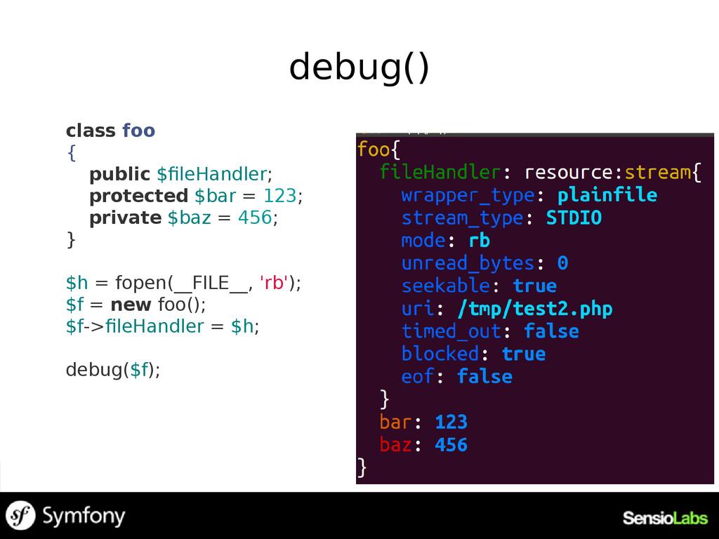 debug() class foo { public $fileHandler; protec...