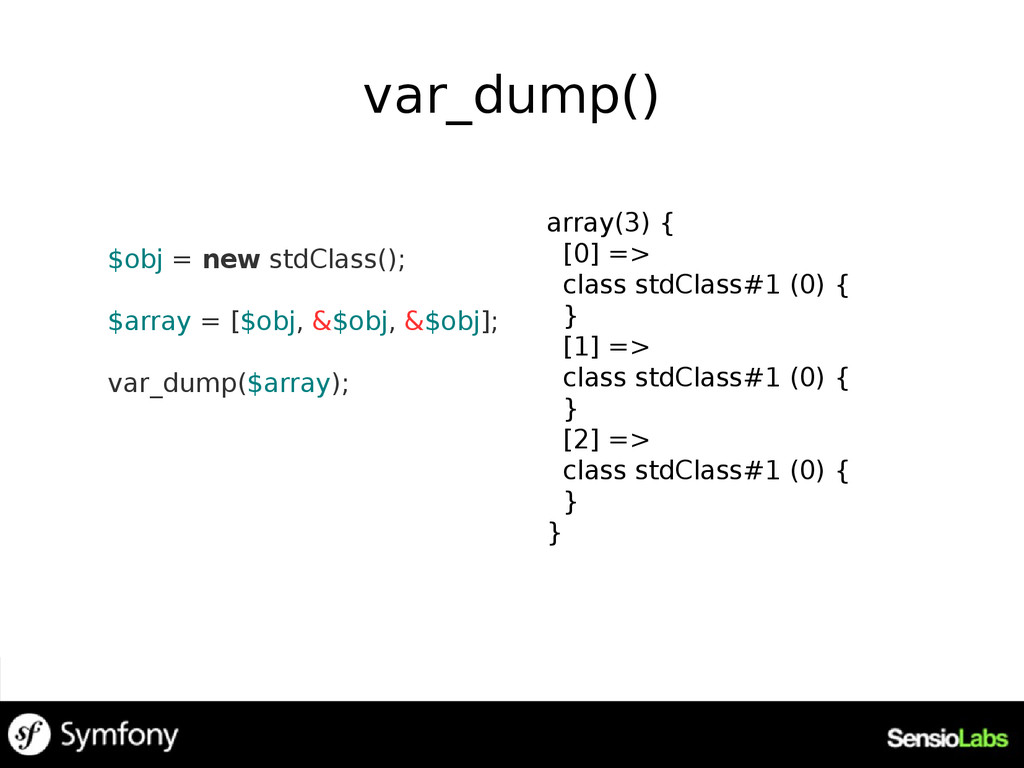 var_dump() $obj = new stdClass(); $array = [$ob...