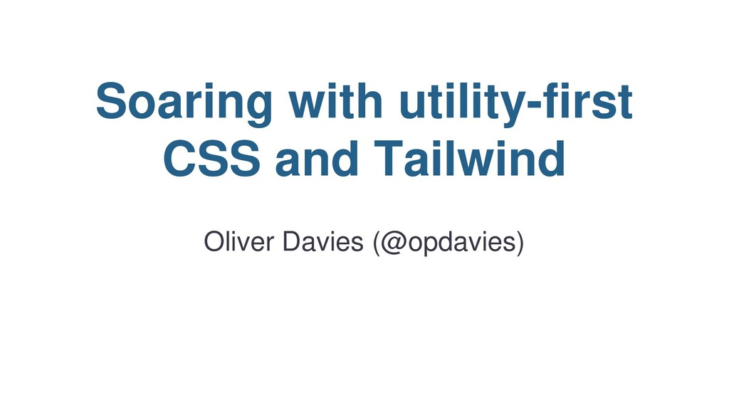 Soaring with utility-first CSS and Tailwind Oli...