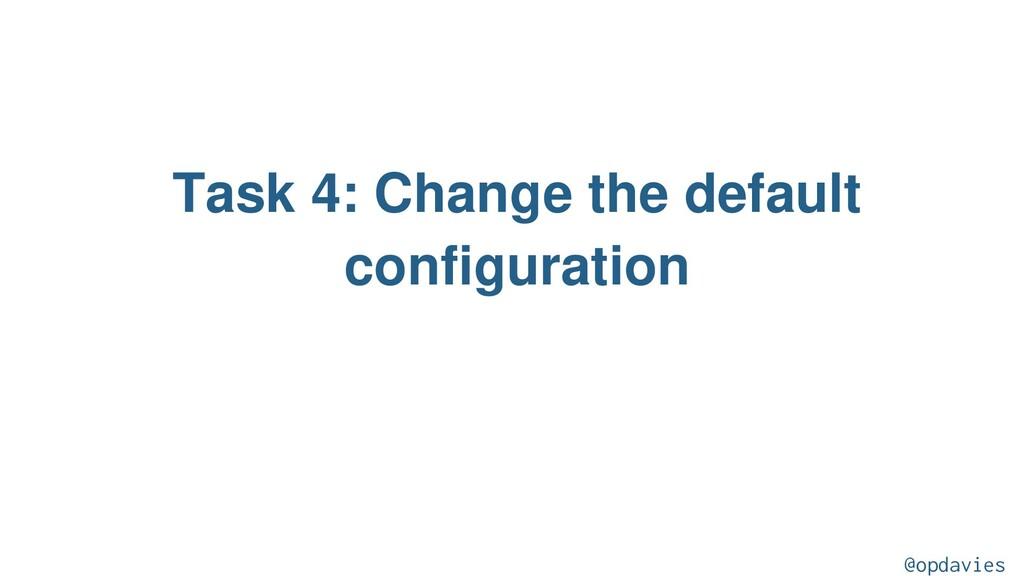 Task 4: Change the default configuration @opdav...