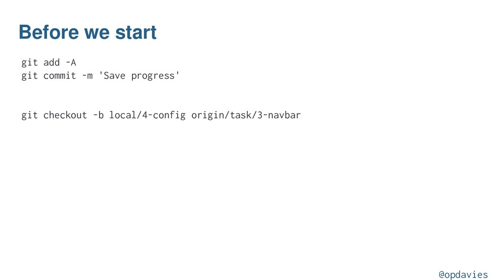 Before we start git add -A git commit -m 'Save ...
