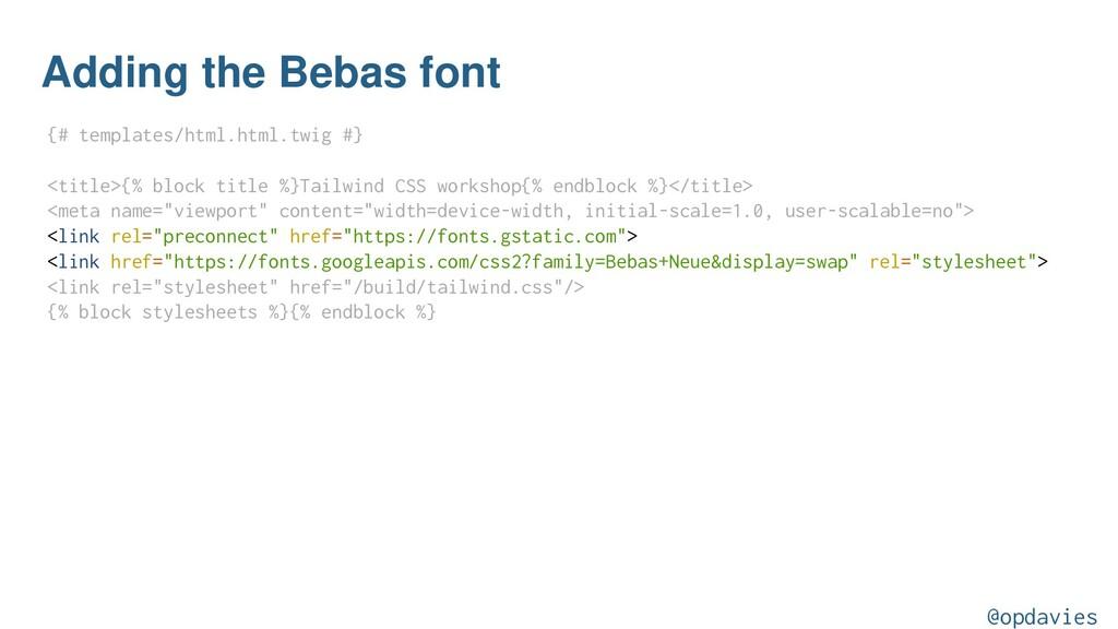 Adding the Bebas font {# templates/html.html.tw...