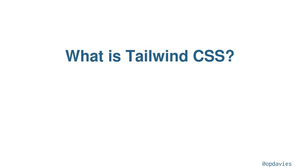 What is Tailwind CSS? @opdavies
