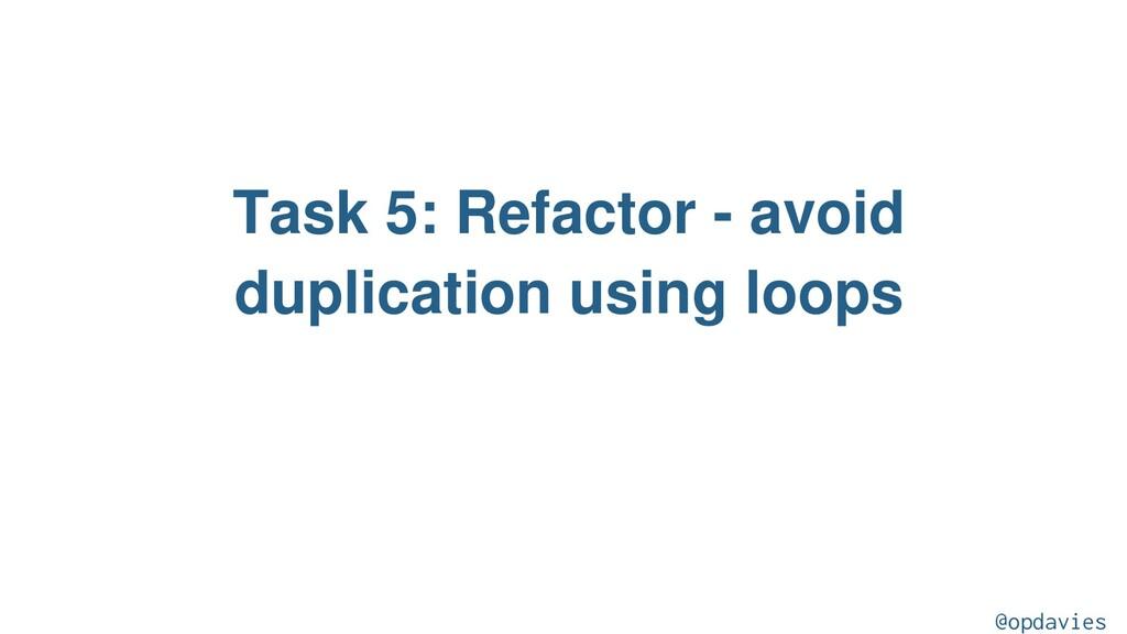 Task 5: Refactor - avoid duplication using loop...