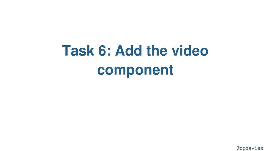 Task 6: Add the video component @opdavies