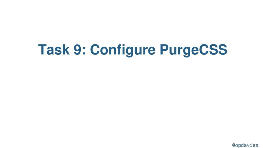 Task 9: Configure PurgeCSS @opdavies