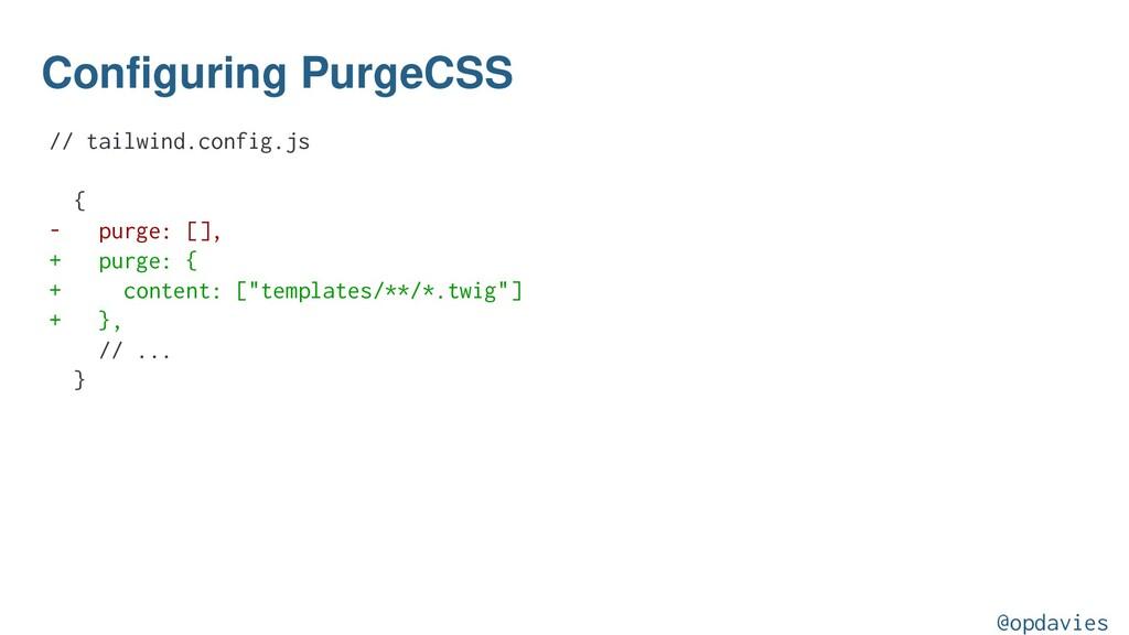 Configuring PurgeCSS // tailwind.config.js { - ...