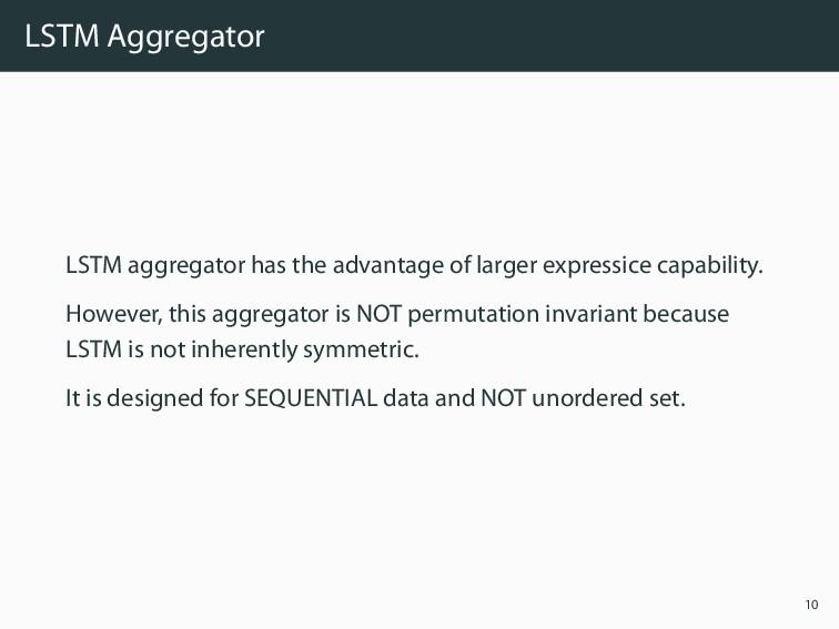 LSTM Aggregator LSTM aggregator has the advanta...