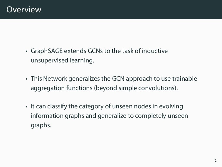 Overview • GraphSAGE extends GCNs to the task o...