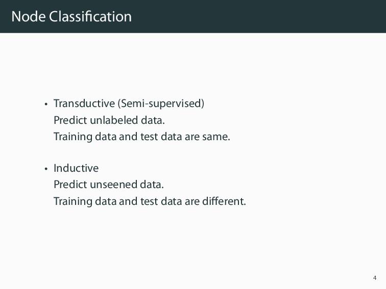 Node Classification • Transductive (Semi-supervi...