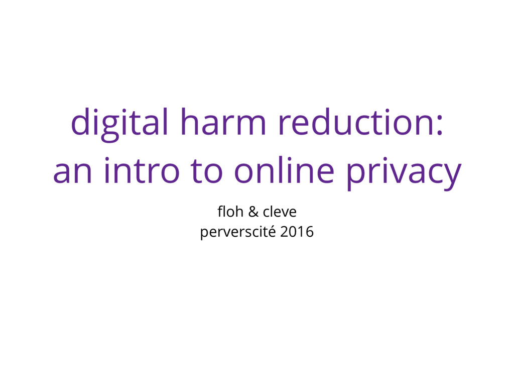 digital harm reduction: an intro to online priv...