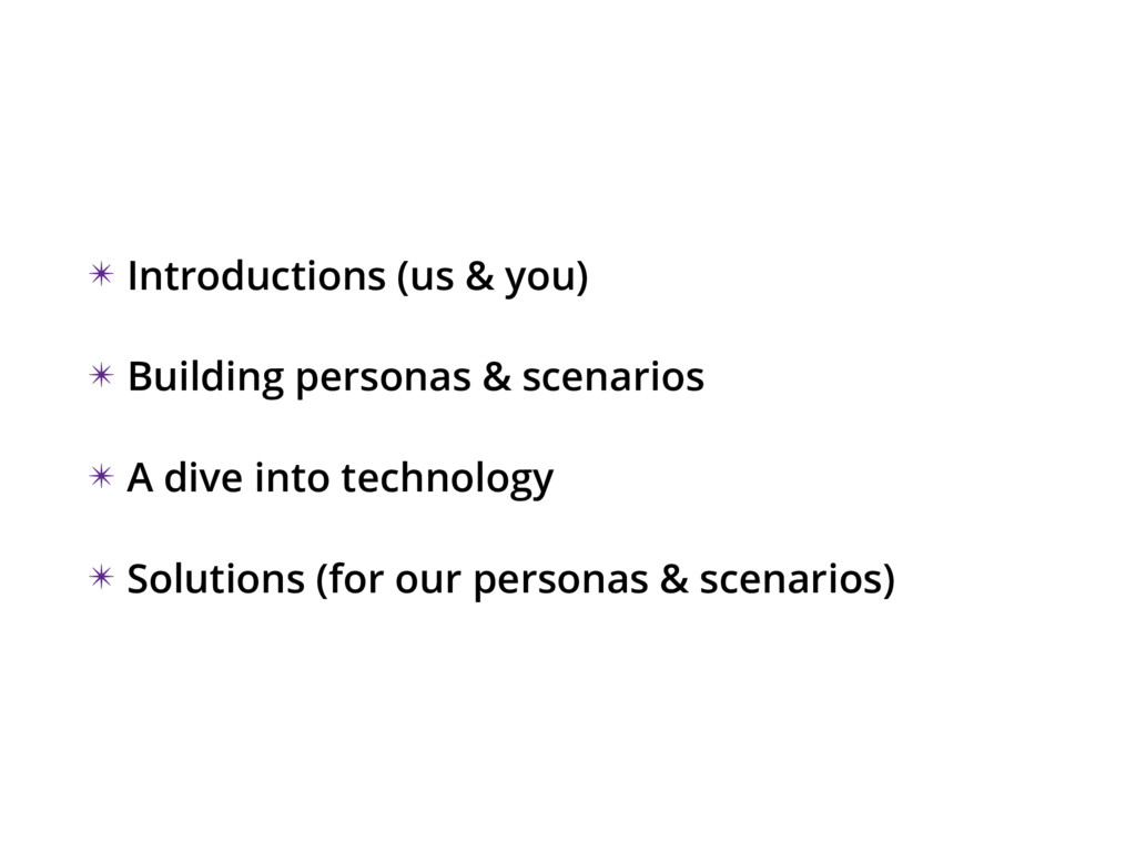 ✴ Introductions (us & you) ✴ Building personas ...