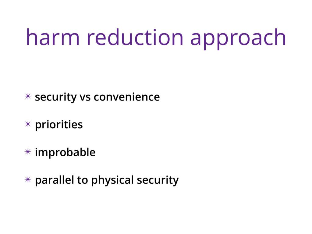 harm reduction approach ✴ security vs convenien...