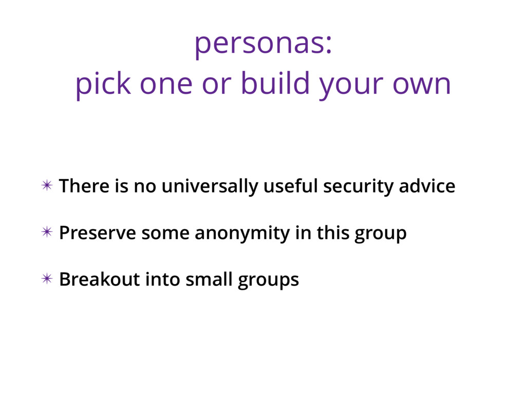 personas: pick one or build your own ✴ There is...