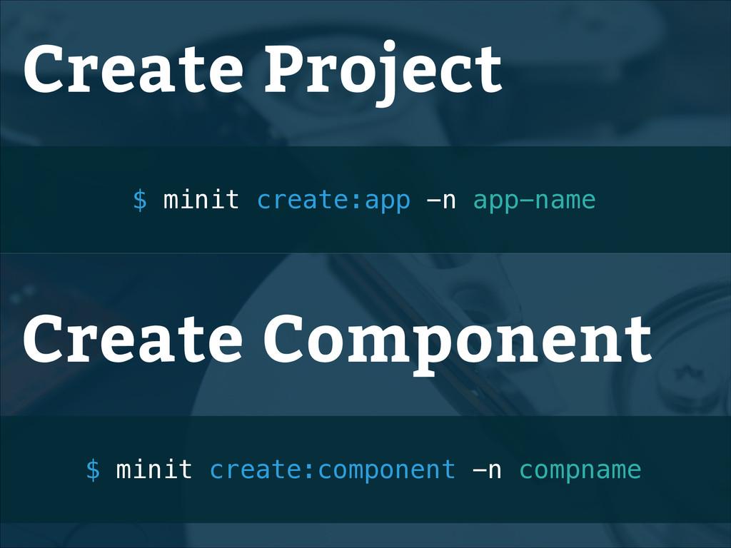 Create Project $ minit create:app -n app-name C...
