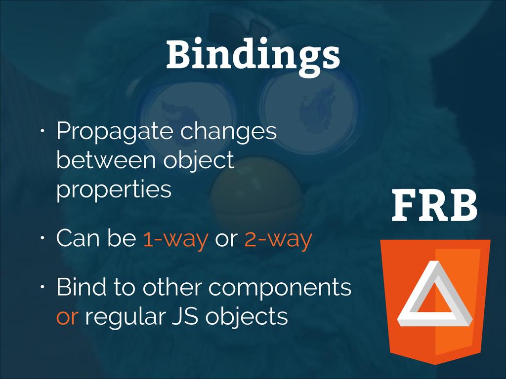 FRB Bindings • Propagate changes between object...