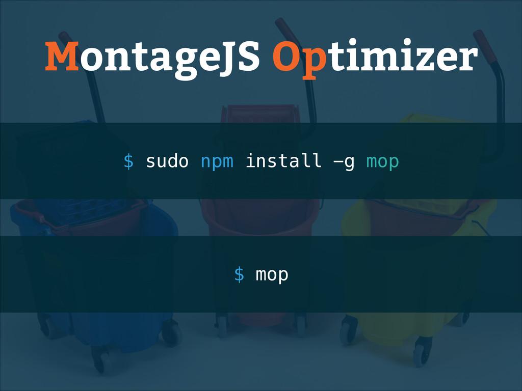 MontageJS Optimizer $ sudo npm install -g mop $...