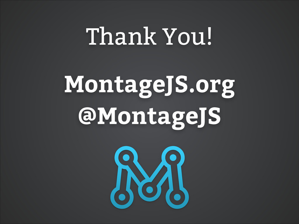 Thank You! MontageJS.org @MontageJS