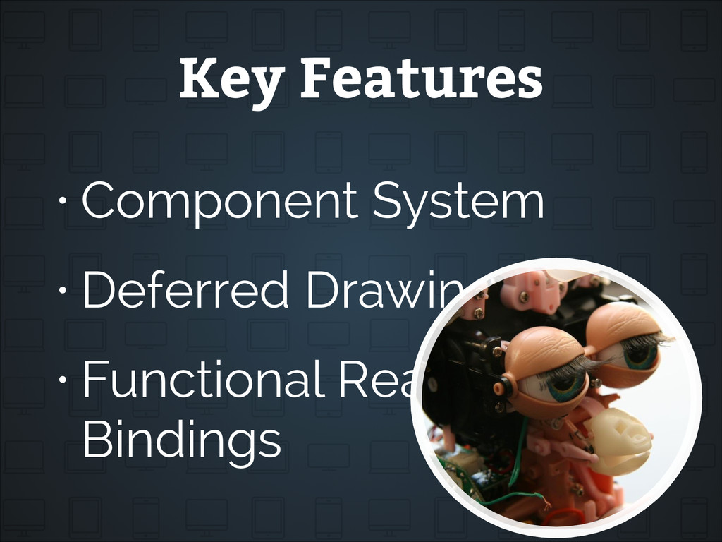 • Component System • Deferred Drawing • Functio...
