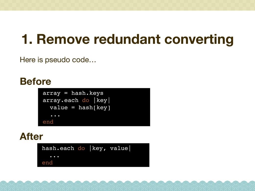 1. Remove redundant converting array = hash.key...