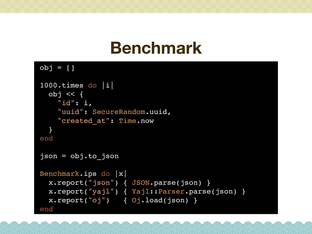 "Benchmark obj = [] 1000.times do  i  obj << { ""..."