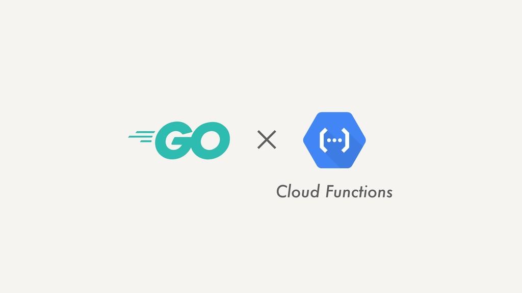 ✕ Cloud Functions