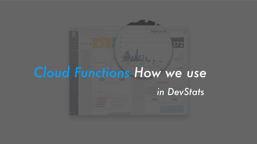Cloud Functions How we use in DevStats