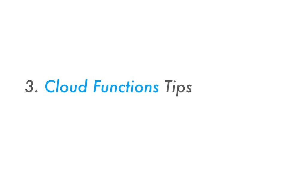 3. Cloud Functions Tips