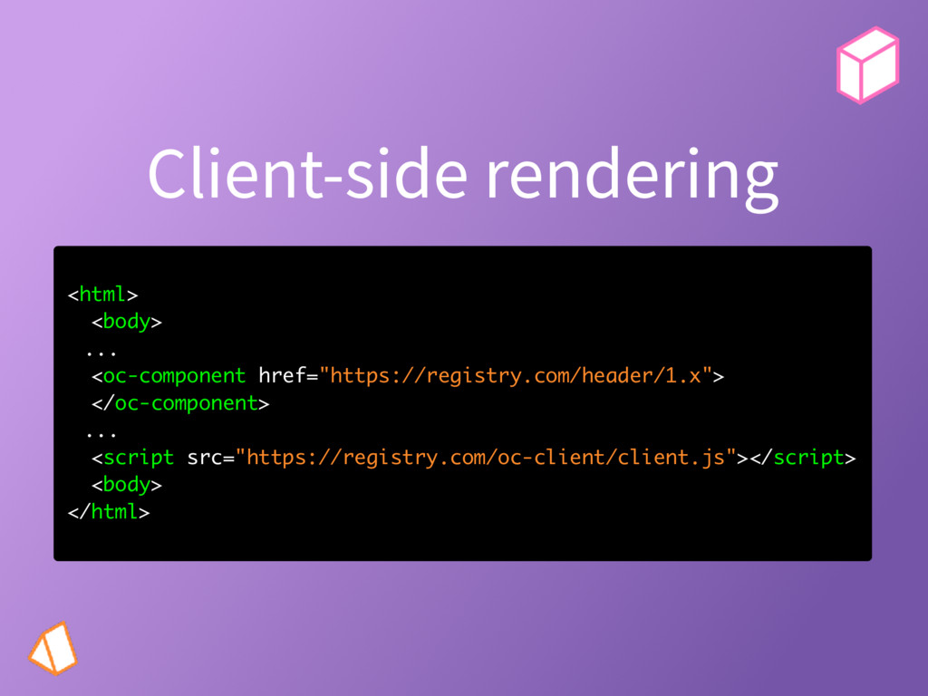 Client-side rendering <html> <body> ... <oc-com...