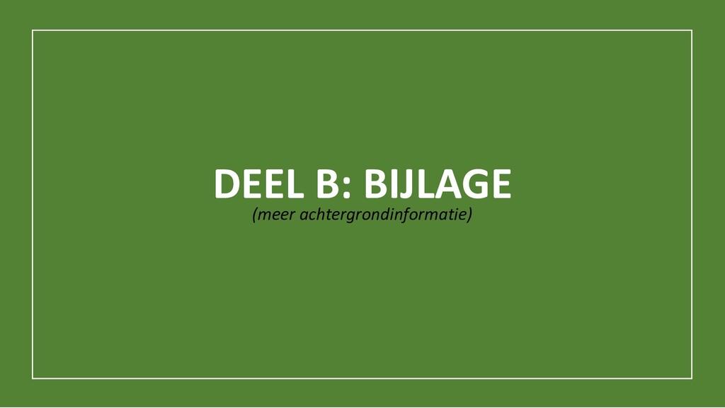 DEEL B: BIJLAGE (meer achtergrondinformatie)