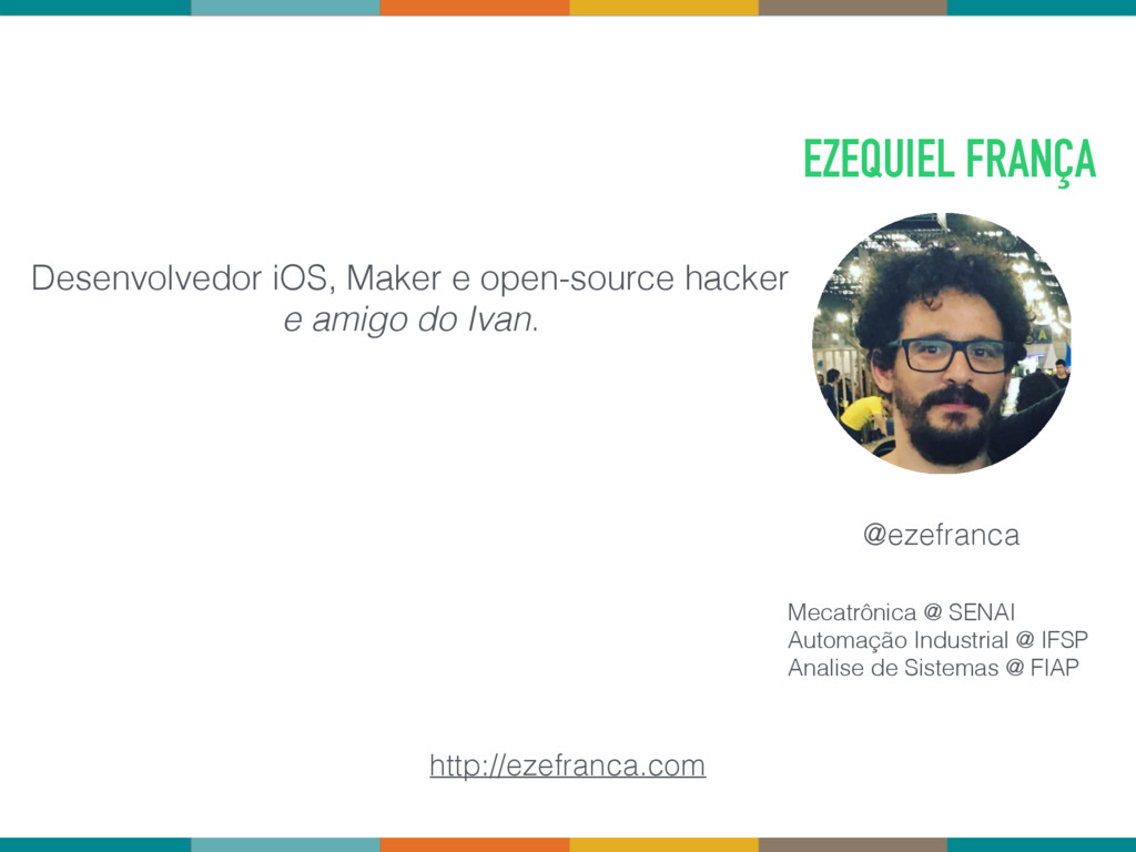EZEQUIEL FRANÇA Desenvolvedor iOS, Maker e open...