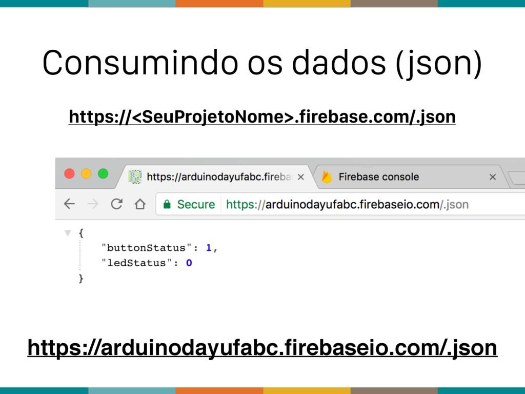 Consumindo os dados (json) https://<SeuProjetoN...