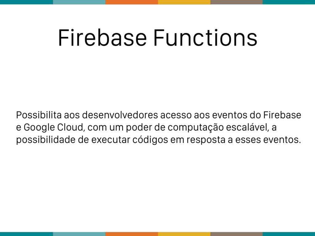 Firebase Functions Possibilita aos desenvolvedo...